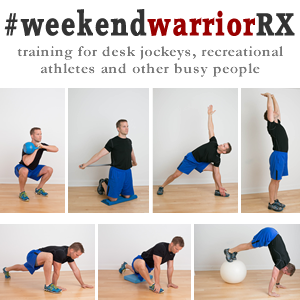 Weekend Warrior Rx Training Strategies for Desk Jockeys and Really Busy People